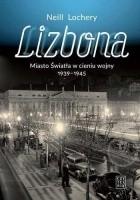 Lizbona. Miasto Światła w cieniu wojny 1939-1945