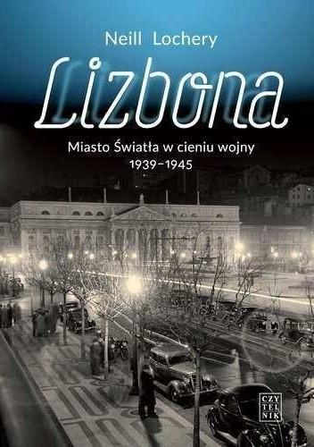 Okładka książki Lizbona. Miasto Światła w cieniu wojny 1939-1945