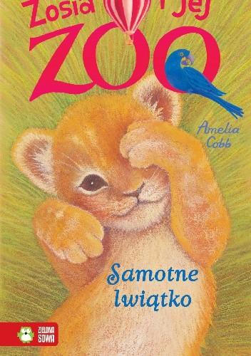 Okładka książki Zosia i jej zoo. Samotne lwiątko