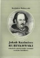 Jakub Kazimierz Rubinkowski. Szlachcic, mieszczanin toruński, erudyta barokowy.