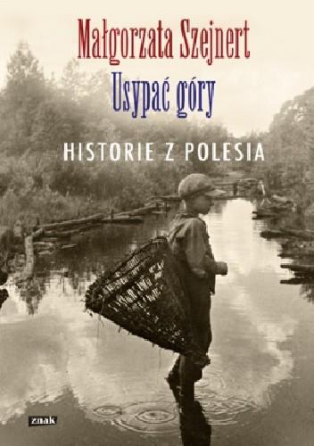 Okładka książki Usypać góry. Historie z Polesia
