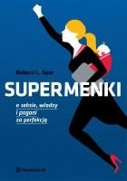 Supermenki. O seksie, władzy i pogoni za perfekcją
