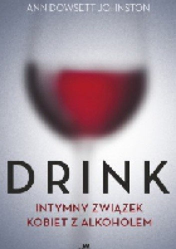 Okładka książki Drink. Intymny związek kobiet z alkoholem