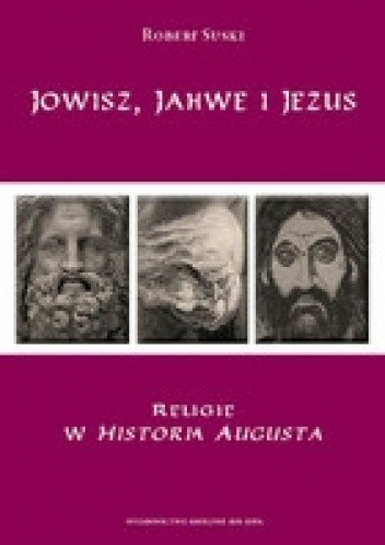 Okładka książki Jowisz, Jahwe i Jezus. Religie w Historia Augusta