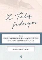 Z Tobą jednym. Listy Marii Pawlikowskiej-Jasnorzewskiej i Stefana Jasnorzewskiego