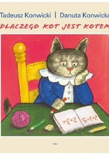 Dlaczego Kot Jest Kotem Tadeusz Konwicki Danuta Konwicka 245997