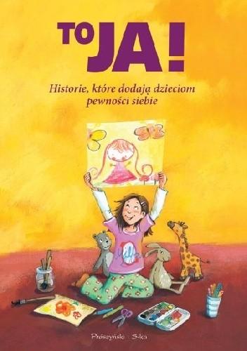 Okładka książki To ja! Historie, które dodają dzieciom pewności siebie