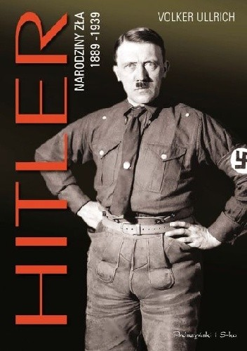 Okładka książki Hitler. Narodziny zła 1889-1939