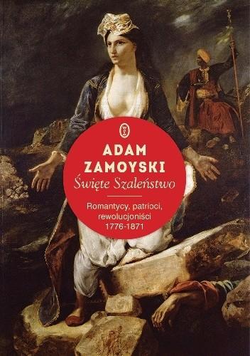 Okładka książki Święte szaleństwo. Romantycy, patrioci, rewolucjoniści 1776-1871