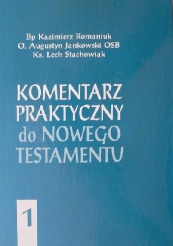 Okładka książki Komentarz praktyczny do Nowego Testamentu. Tom I
