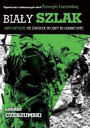 Okładka książki Biały szlak. Reportaże ze świata wojny kokainowej.