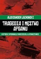 Tragedia i męstwo Afganu. Historia interwencji radzieckiej w Afganistanie.