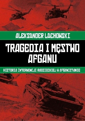 Okładka książki Tragedia i męstwo Afganu. Historia interwencji radzieckiej w Afganistanie.