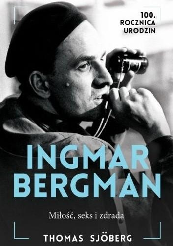 Okładka książki Ingmar Bergman: Miłość, seks i zdrada