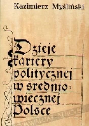 Okładka książki Dzieje kariery politycznej w średniowiecznej Polsce. Dymitr z Goraja 1340-1400