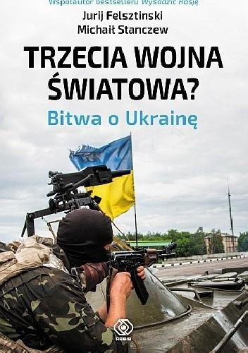 Okładka książki Trzecia wojna światowa? Bitwa o Ukrainę