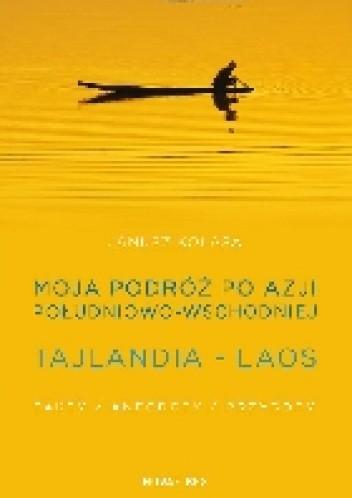 Okładka książki Moja podróż po Azji Południowo - Wschodniej. Tajlanadia - Laos
