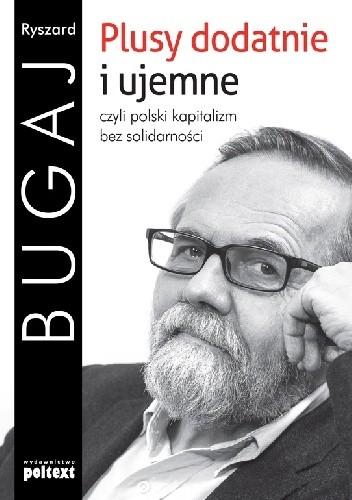 Okładka książki Plusy dodatnie i ujemne, czyli polski kapitalizm bez solidarności