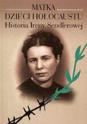 Okładka książki Matka dzieci Holokaustu. Historia Ireny Sendlerowej