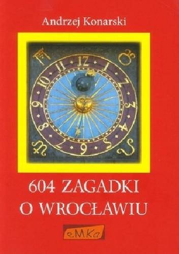 Okładka książki 604 zagadki o Wrocławiu