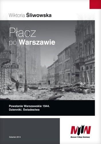 Okładka książki Płacz po Warszawie. Powstanie Warszawskie 1944. Dzienniki. Świadectwa