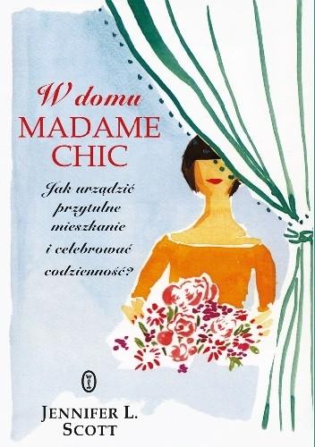 Okładka książki W domu Madame Chic. Jak urządzić przytulne mieszkanie i celebrować codzienność?