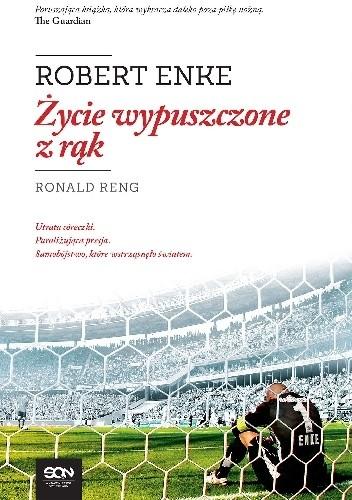 Okładka książki Robert Enke. Życie wypuszczone z rąk