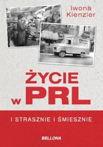 Okładka książki Życie w PRL i strasznie, i śmiesznie