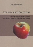 Dyslalia ankyloglosyjna. O krótkim wędzidełku języka, wadliwej wymowie i skuteczności terapii