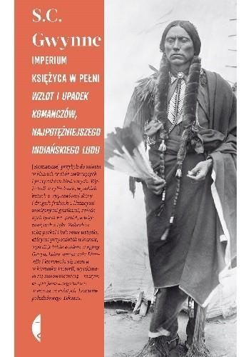 Okładka książki Imperium księżyca w pełni. Wzlot i upadek Komanczów, najpotężniejszego indiańskiego ludu w historii Ameryki Północnej