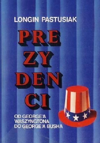 Okładka książki Prezydenci Stanów Zjednoczonych Ameryki: Od Waszyngtona do George'a W. Busha