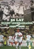 50 Lat Rugby Lechii Gdańsk 1956-2006 oraz lata 2007-2014
