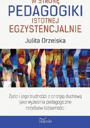 Okładka książki W stronę pedagogiki istotnej egzystencjalnie