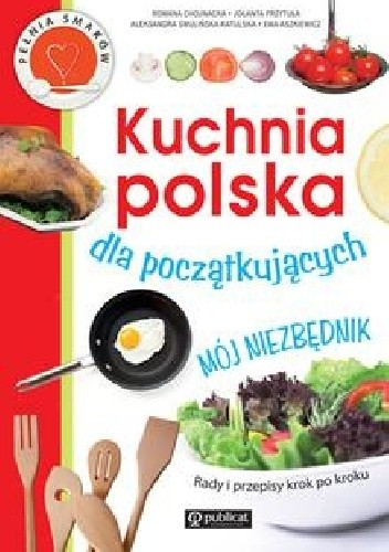 Okładka książki Kuchnia polska dla początkujących. Mój niezbędnik