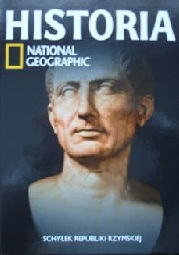 Okładka książki Schyłek republiki rzymskiej. Historia National Geographic