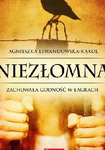 Okładka książki Niezłomna. Zachowała godność w łagrach
