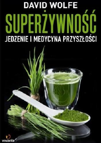 Okładka książki Superżywność. Jedzenie i medycyna przyszłości