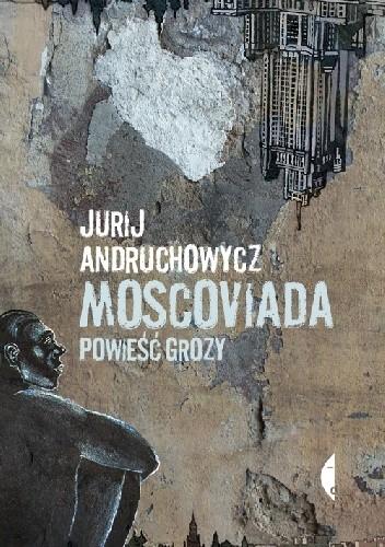 Okładka książki Moscoviada. Powieść grozy