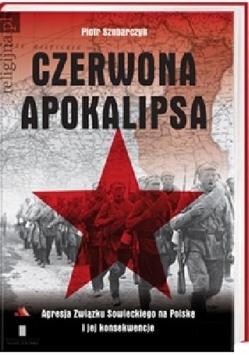 Okładka książki Czerwona Apokalipsa. Agresja Związku Sowieckiego na Polskę i jej konsekwencje