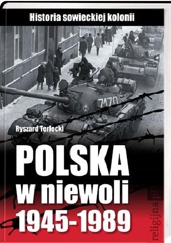 Okładka książki Polska w niewoli 1945-1989. Historia sowieckiej kolonii