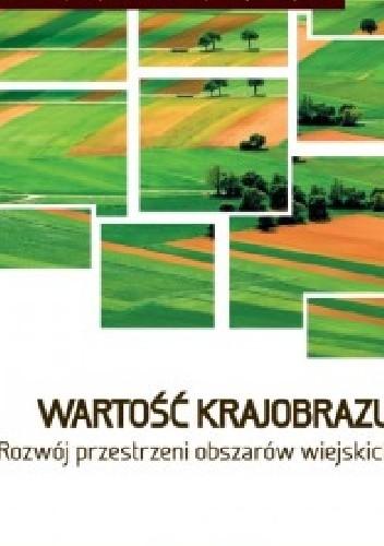 Okładka książki Wartość krajobrazu. Rozwój przestrzeni obszarów wiejskich