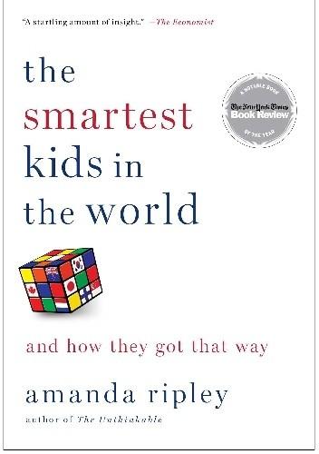 Okładka książki The Smartest Kids in the World. And How They Got That Way