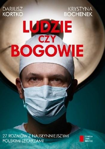 Okładka książki Ludzie czy bogowie 27 rozmów z najsłynniejszymi polskimi lekarzami