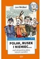 Historia Polski 2.0: Polak, Rusek i Niemiec... czyli jak psuliśmy plany naszym sąsiadom