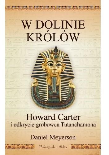 Okładka książki W Dolinie Królów. Howard Carter i odkrycie grobowca Tutanchamona