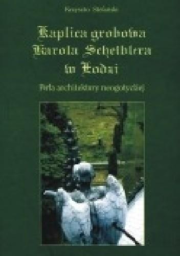 Okładka książki Kaplica grobowa Karola Scheiblera w Łodzi