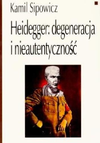 Okładka książki Heidegger: degeneracja i nieautentyczność