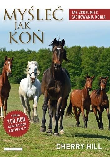 Okładka książki Myśleć jak koń. Jak zrozumieć zachowania konia