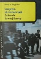 Sarajewo 28 czerwca 1914. Zmierzch dawnej Europy