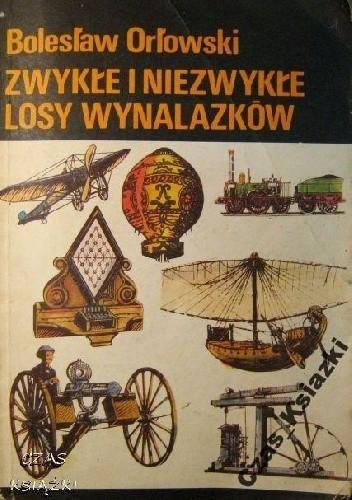 Okładka książki Zwykłe i niezwykłe losy wynalazków